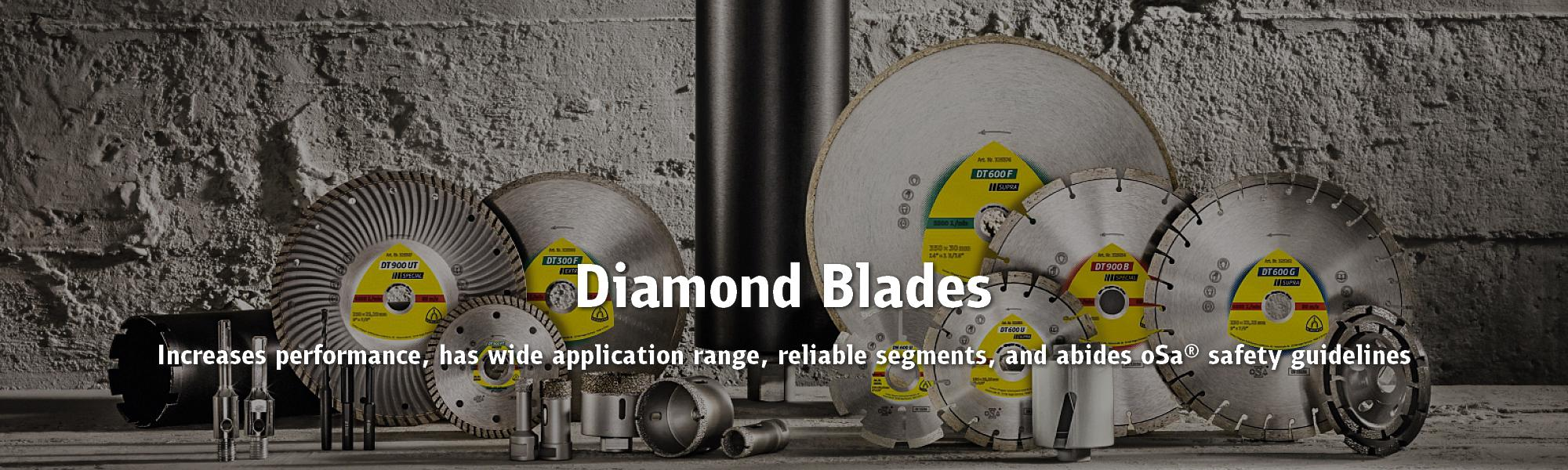 Diamond Blades: Increases performance, has wide application range, reliable segments, and abides oSa® safety guidelines